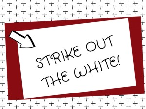 The STRIKE OUT THE WHITE Initiative! (SOW)