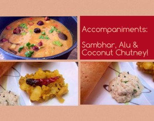 Accompaniments: Sambhar, Alu, Coconut Chutney
